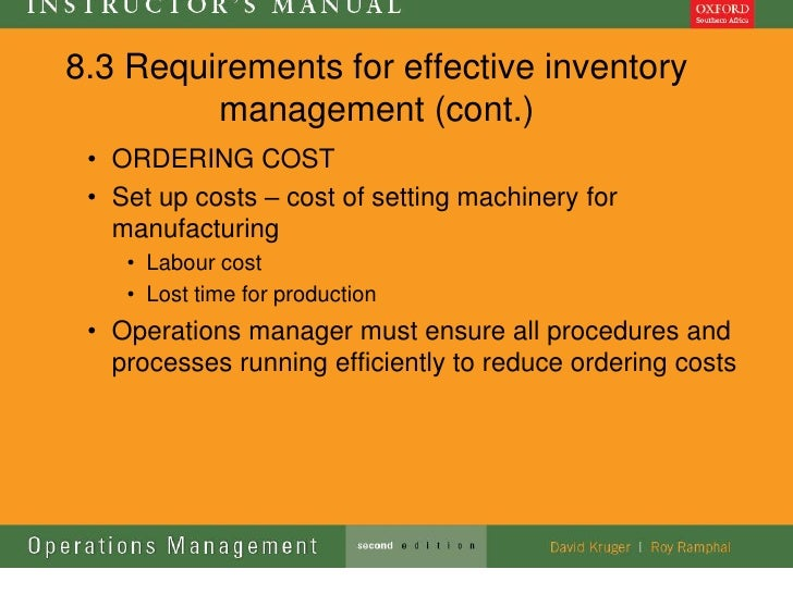 8.3 Requirements for effective inventory         management (cont.) • ORDERING COST • Set up costs – cost of setting machi...