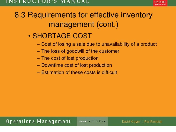 8.3 Requirements for effective inventory         management (cont.)   • SHORTAGE COST      –   Cost of losing a sale due t...