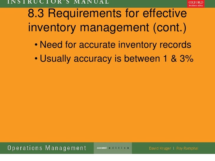 8.3 Requirements for effectiveinventory management (cont.) • Need for accurate inventory records • Usually accuracy is bet...