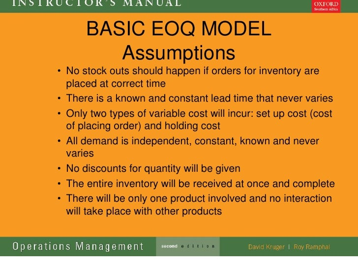BASIC EOQ MODEL         Assumptions• No stock outs should happen if orders for inventory are  placed at correct time• Ther...