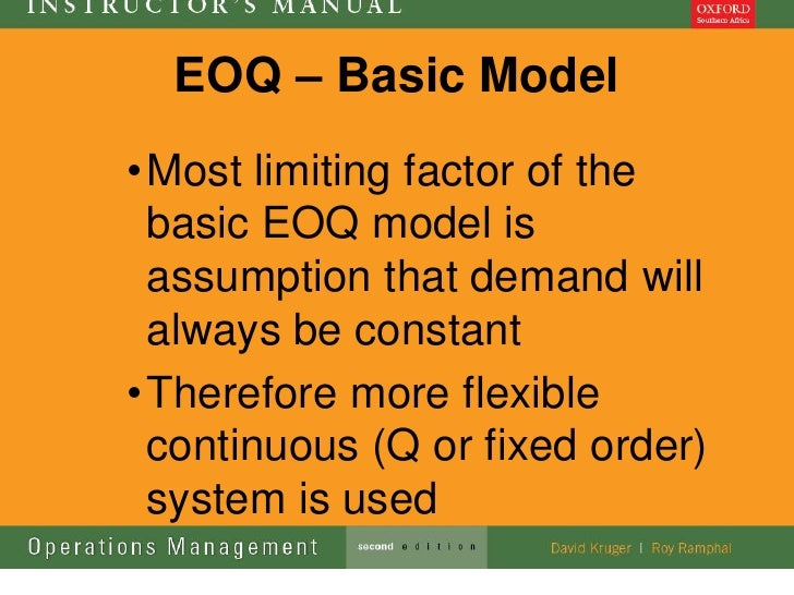 EOQ – Basic Model• Most limiting factor of the  basic EOQ model is  assumption that demand will  always be constant• There...