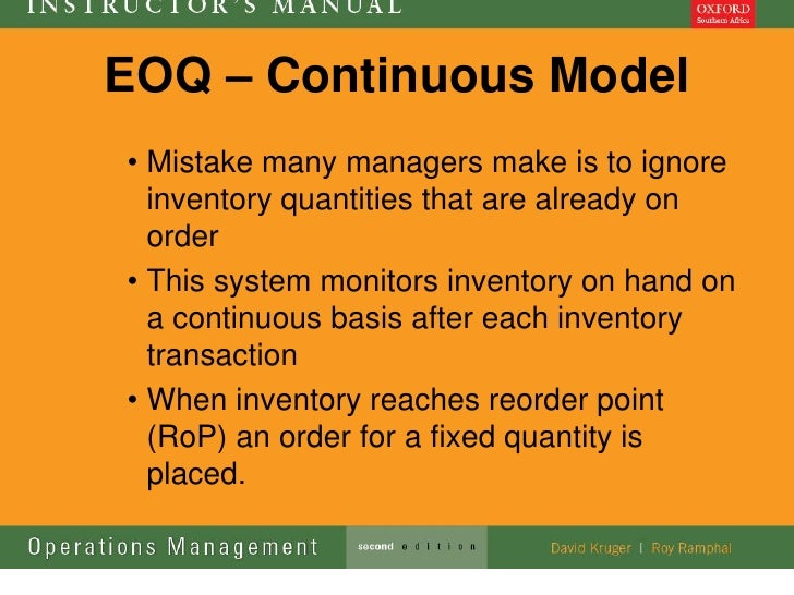 EOQ – Continuous Model• Mistake many managers make is to ignore  inventory quantities that are already on  order• This sys...