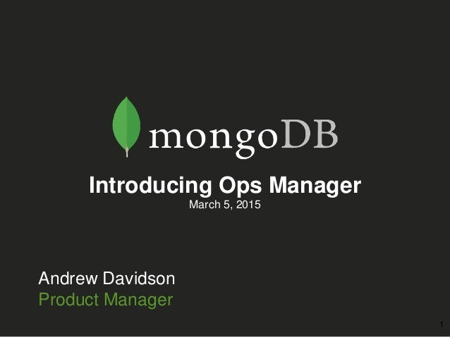 Andrew Davidson Product Manager Introducing Ops Manager March 5, 2015 1