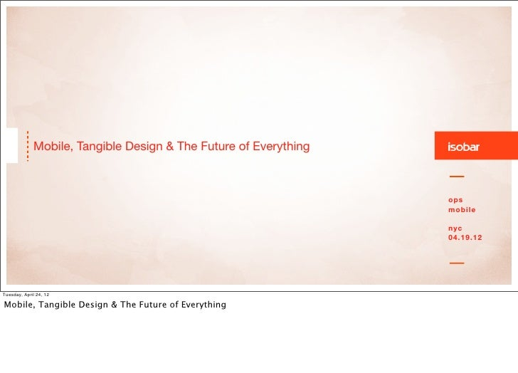 Mobile, Tangible Design & The Future of Everything                                                                  ops   ...