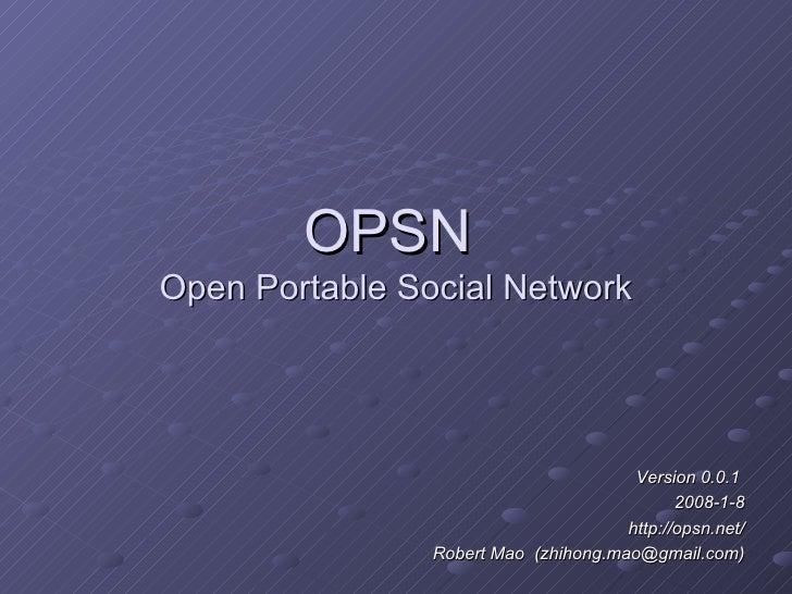 OPSN  Open Portable Social Network Version 0.0.1  2008-1-8 http://opsn.net/ Robert Mao  (zhihong.mao@gmail.com)