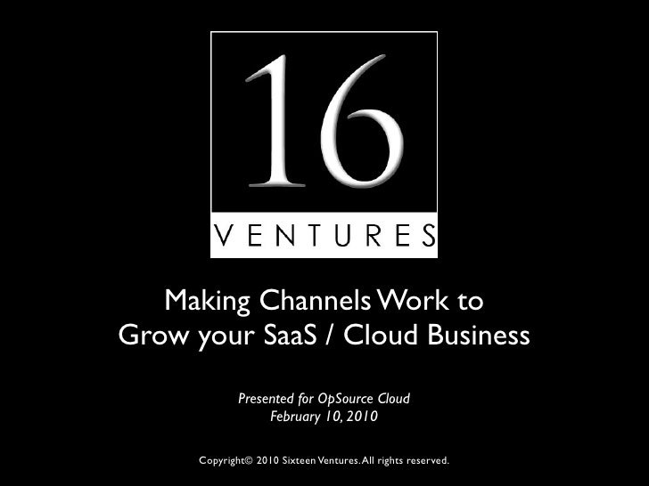 Making Channels Work to Grow your SaaS / Cloud Business               Presented for OpSource Cloud                    Febr...