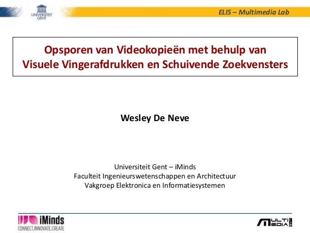 ELIS – Multimedia Lab Opsporen van Videokopieën met behulp van Visuele Vingerafdrukken en Schuivende Zoekvensters Universi...