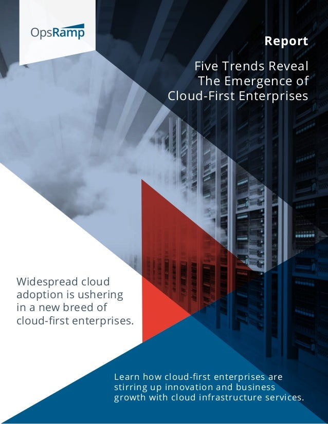 Report Five Trends Reveal The Emergence of Cloud-First Enterprises Widespread cloud adoption is ushering in a new breed of...