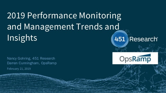 451RESEARCH.COM ©2018 451 Research. All Rights Reserved. 2019 Performance Monitoring and Management Trends and Insights Na...