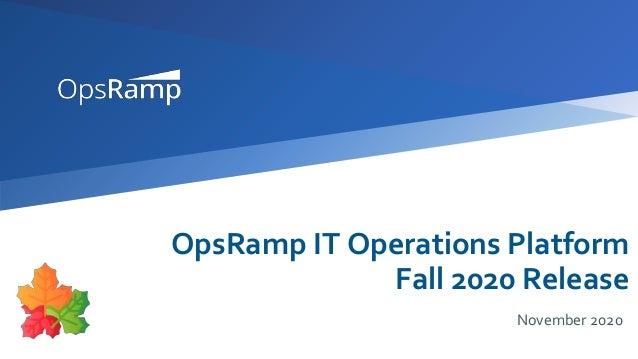 OpsRamp IT Operations Platform Fall 2020 Release November 2020