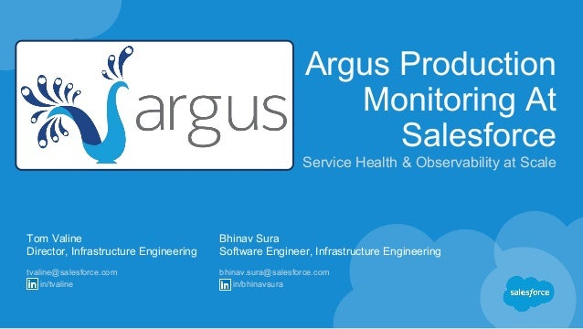 Argus Production Monitoring At Salesforce Service Health & Observability at Scale Tom Valine Director, Infrastructure Engi...