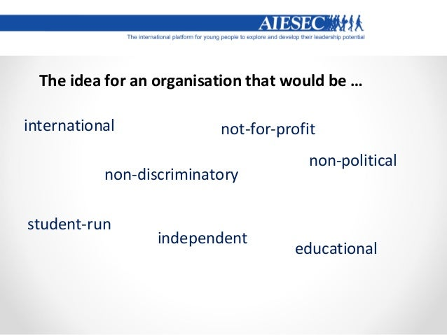 The idea for an organisation that would be … international non-political not-for-profit student-run independent educationa...