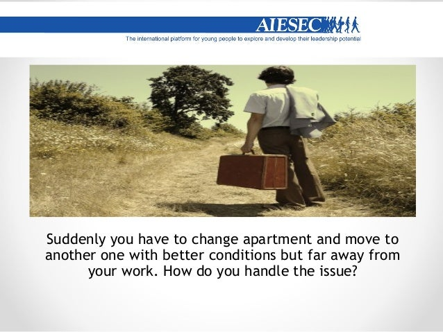 The AIESEC representative picks you up, deposits you at your designated accommodation, then disappears