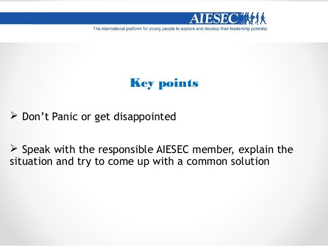 Key points  Be proactive  Before the representative leaves – find out when they are coming back  Call some AIESECers or...