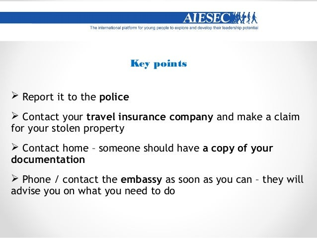 Key points  Don't panic!  Speak to locals – your colleagues, the AIESECers  Contact the Embassy – what is their advice?...
