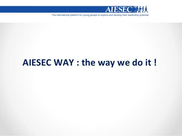 AIESEC WAY : the way we do it !