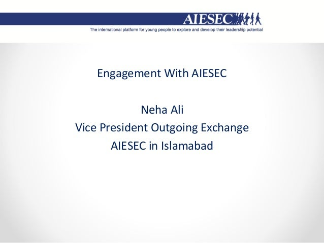 Engagement With AIESEC Neha Ali Vice President Outgoing Exchange AIESEC in Islamabad