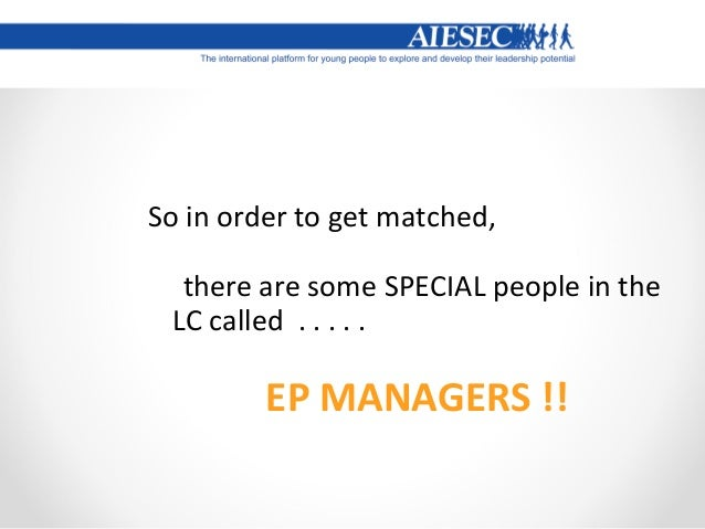 The EP Managers role is really important towards facilitating your experience and actually helping you to find a position....