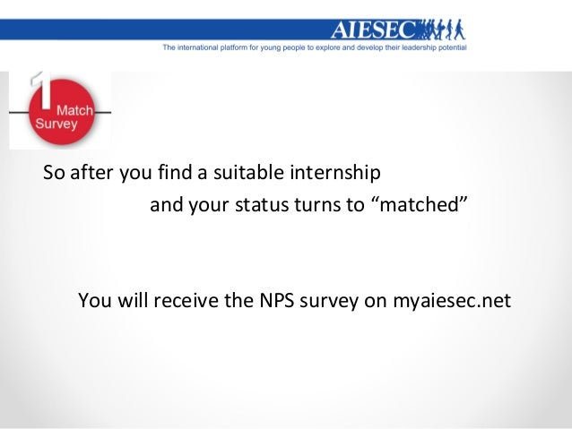 """So after you arrive at the country abroad and your status turns to """"realized"""" You will receive the NPS survey on myaiesec...."""