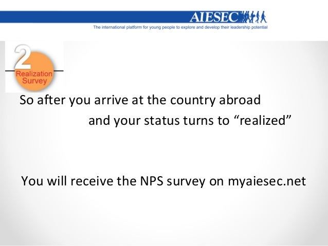 So after you complete you experience and you return back to Greece You will receive the NPS survey on myaiesec.net Video!