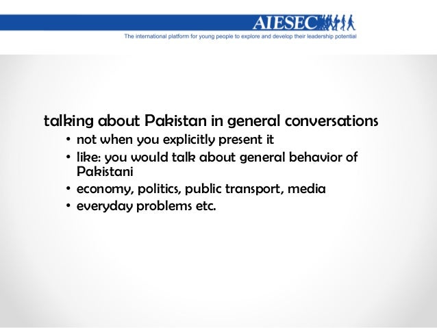 General behaviour do others see you as yourself or representing Pakistan? • at work • at home with flat mates • evening ta...