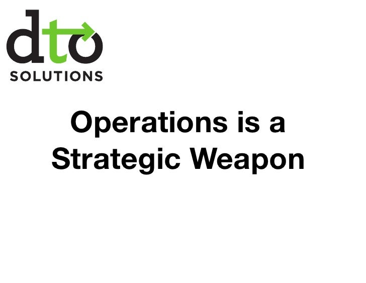 Operations is aStrategic Weapon
