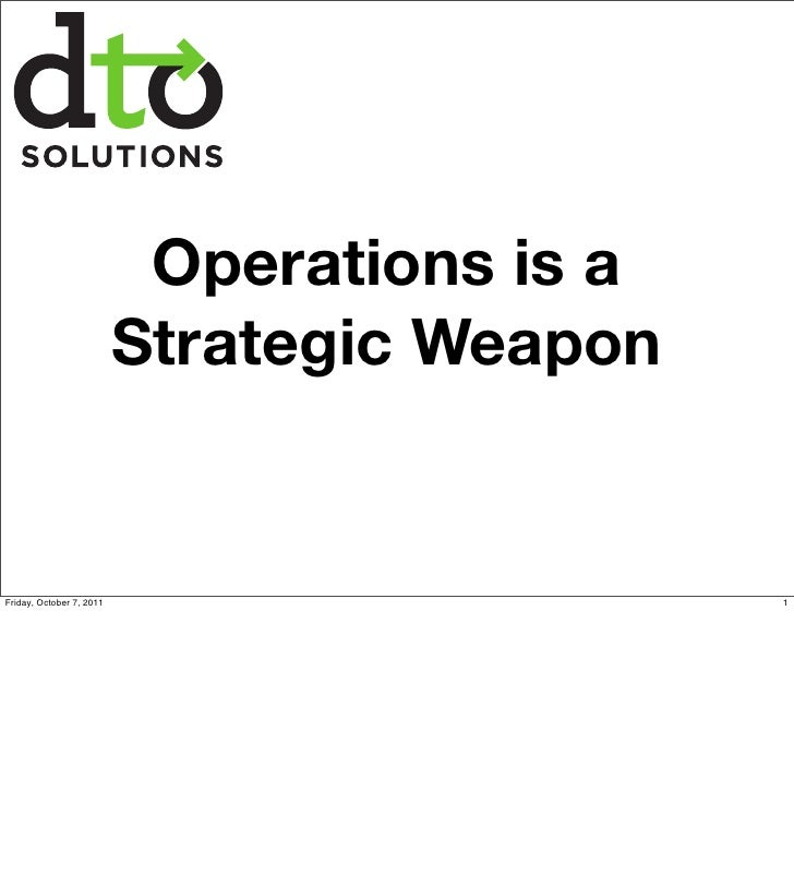 Operations is a                          Strategic WeaponFriday, October 7, 2011                      1