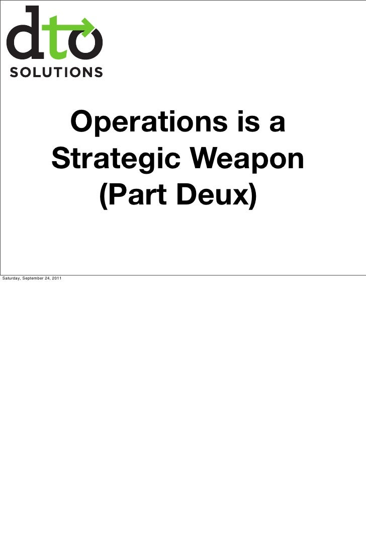 Operations is a                       Strategic Weapon                          (Part Deux)Saturday, September 24, 2011