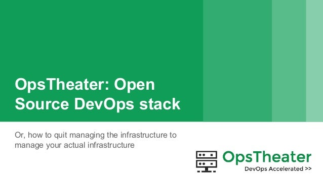 OpsTheater: Open Source DevOps stack Or, how to quit managing the infrastructure to manage your actual infrastructure