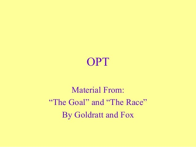 """OPT     Material From:""""The Goal"""" and """"The Race""""   By Goldratt and Fox"""