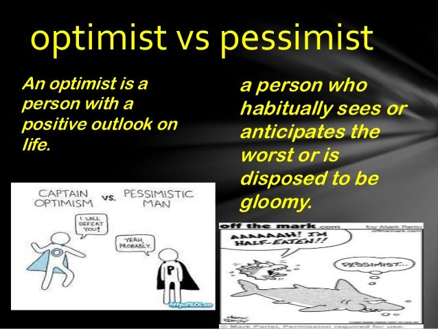 optimism versus reality Realism vs optimism realism and optimism are looked upon as two words that convey the same meaning actually they are not so they have some difference.