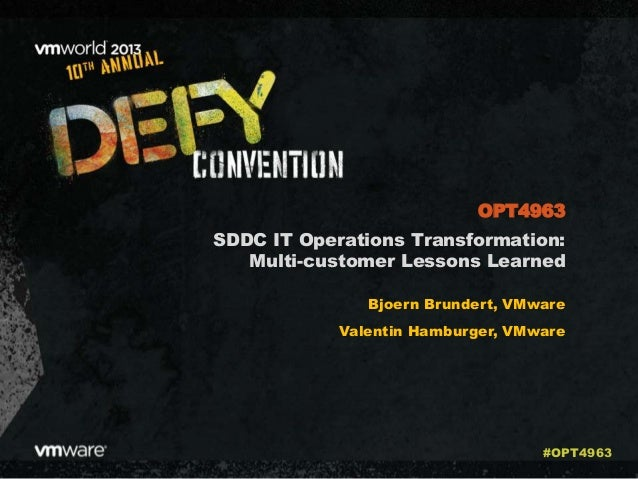 SDDC IT Operations Transformation: Multi-customer Lessons Learned Bjoern Brundert, VMware Valentin Hamburger, VMware OPT49...