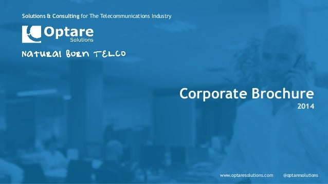 Solutions & Consulting for The Telecommunications Industry www.optaresolutions.com @optaresolutions Corporate Brochure 2014