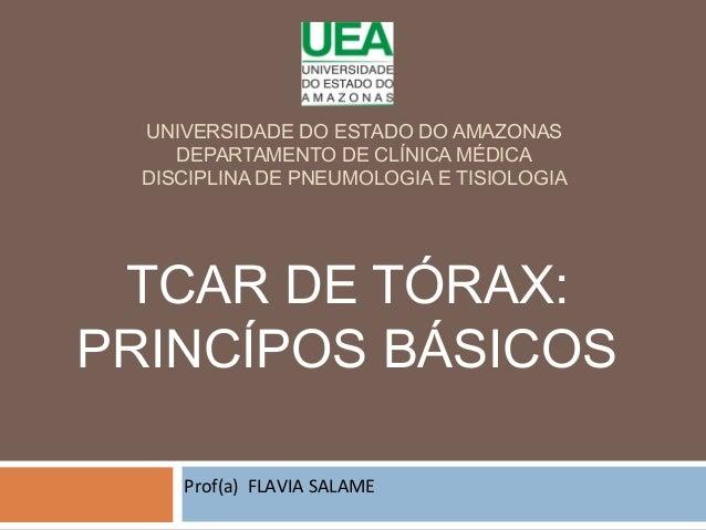 UNIVERSIDADE DO ESTADO DO AMAZONAS DEPARTAMENTO DE CLÍNICA MÉDICA DISCIPLINA DE PNEUMOLOGIA E TISIOLOGIA TCAR DE TÓRAX: PR...