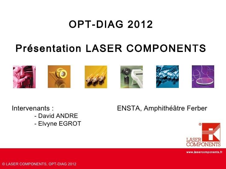OPT-DIAG 2012     Présentation LASER COMPONENTS    Intervenants :                  ENSTA, Amphithéâtre Ferber             ...
