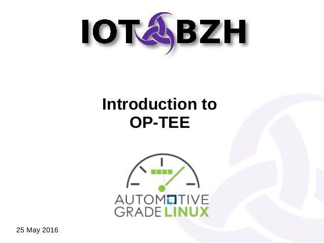 Introduction to OP-TEE 25 May 2016