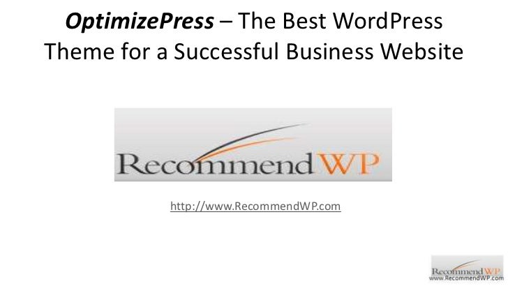 OptimizePress – The Best WordPress Theme for a Successful Business Website<br />http://www.RecommendWP.com<br />
