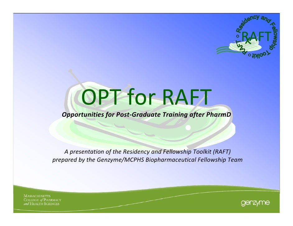 RAFT         OPT for RAFT   Opportunities for Post‐Graduate Training after PharmD    A presentation of the Residency and F...