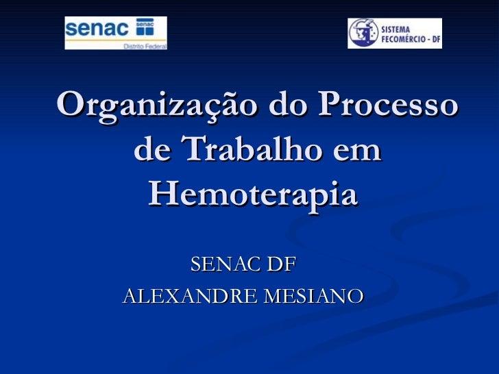 Organização do Processo de Trabalho em Hemoterapia  SENAC DF ALEXANDRE MESIANO