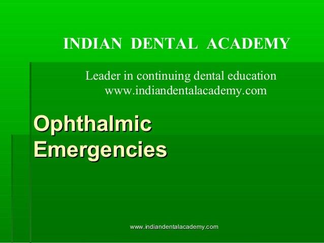 INDIAN DENTAL ACADEMY Leader in continuing dental education www.indiandentalacademy.com  Ophthalmic Emergencies  www.india...