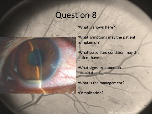 Question 8 •What is shown here? •What symptoms may the patient complain of? •What associated condition may the patient hav...