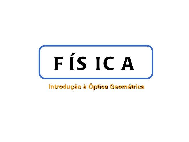 F ÍS IC AIntrodução à Óptica Geométrica