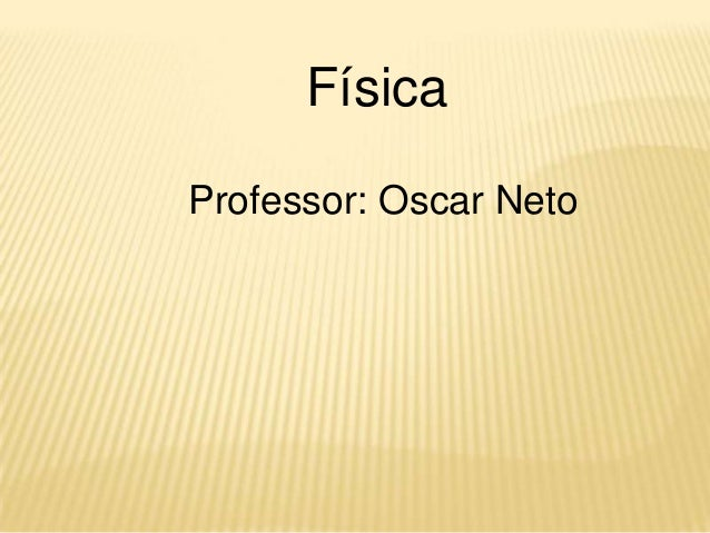 FísicaProfessor: Oscar Neto
