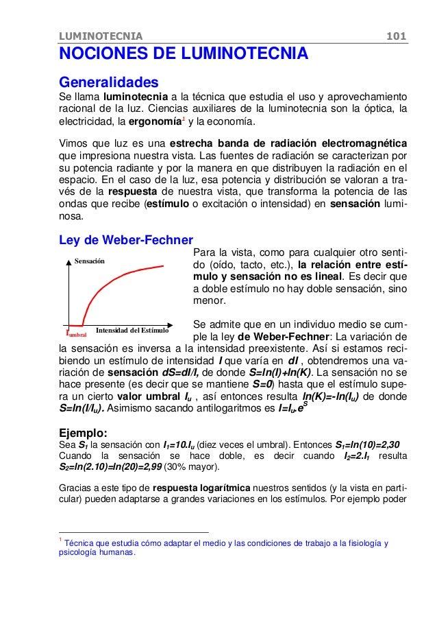 LUMINOTECNIA 101 NOCIONES DE LUMINOTECNIA Generalidades Se llama luminotecnia a la técnica que estudia el uso y aprovecham...