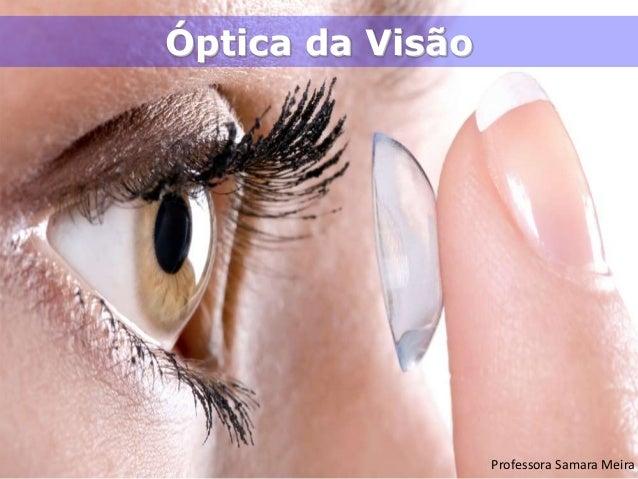 Óptica da Visão Professora Samara Meira