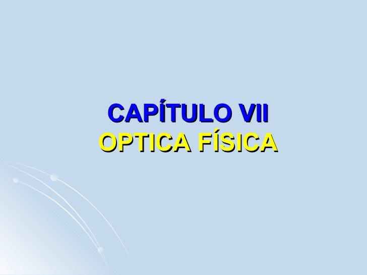 CAPÍTULO VII OPTICA FÍSICA