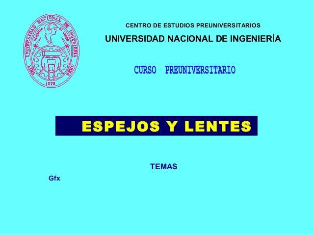 CENTRO DE ESTUDIOS PREUNIVERSITARIOS UNIVERSIDAD NACIONAL DE INGENIERÍA TEMAS Gfx ESPEJOS Y LENTES