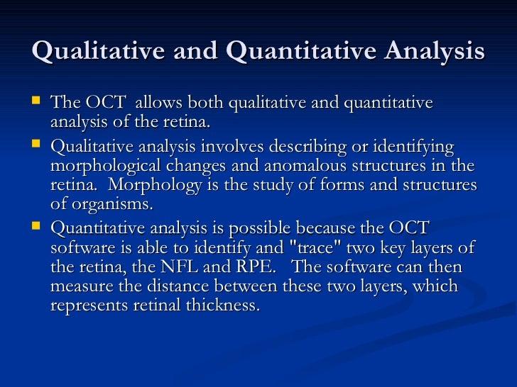 Qualitative and Quantitative Analysis <ul><li>The OCT  allows both qualitative and quantitative analysis of the retina. <...