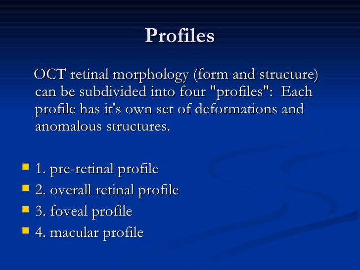 Profiles <ul><li>OCT retinal morphology (form and structure) can be subdivided into four &quot;profiles&quot;: Each profi...