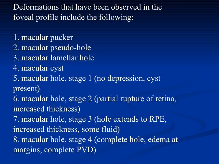 Deformations that have been observed in the foveal profile include the following:  1. macular pucker 2. macular pseudo-ho...